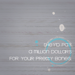 your pretty bones. by bailey--elizabeth