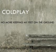 Coldplay - No More Keeping My Feet On The Ground by darko137