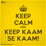 Keep Calm And Keep Kaam Se Kaam by digitalinkcs