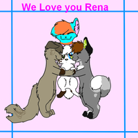 We love you Rena  XD by Rubylockheartwolf