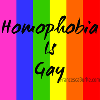 Homophobia is Gay by ToBeQuiteFrank