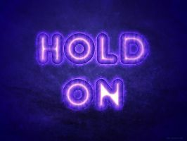 Hold On by Textuts