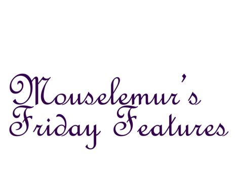 Mouselemur's Friday Features by Mouselemur