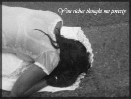 Your riches thought me povety by AirahJoyce