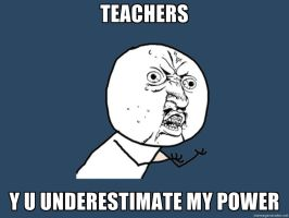 Teachers Underestimate My Power. by Peppermintpony899