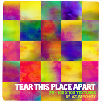 Tear This Place Apart by azuremonkey