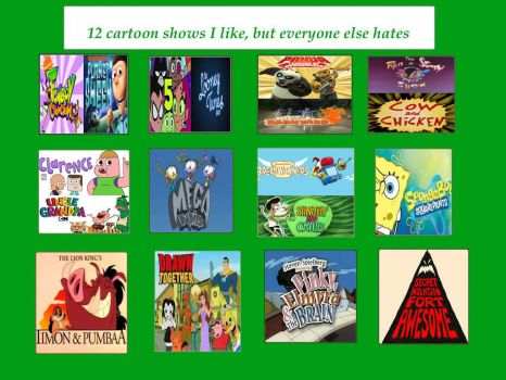 12 Cartoon Shows I like but Everyone Else Hates by Toongirl18