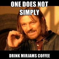don't drink mirjams coffee by ThatPonyUknow