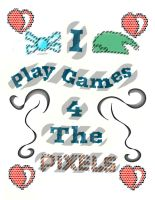 I Play Games 4 the pixels by Ashcorp23