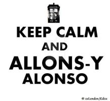 Keep Calm and Allons-y Alonso by xxLondonKidxx