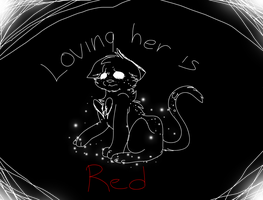 Loving her is Red by AHSystemDown