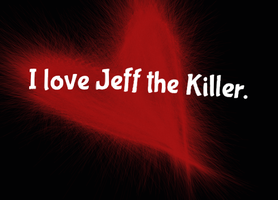 I LOVE JEFF THE KILLER. Wallpaper by Emma2948