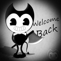 Bendy and The Ink Machine - Welcome back! by MrScaryJoe