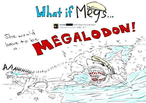 What If Megs: Was a Dinosaur? by PrincePyro