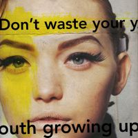 don't waste your youth by yesterdayx