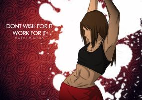 Don't wish for it. Work for it. by DueniosdeNada