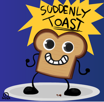 SUDDENLY TOAST. by SamKalensky