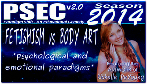 PSEC 2014 Fetishism vs Body Art (Featuring the by paradigm-shifting