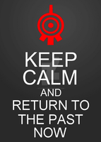 Keep Calm and Return to the past now by RyanPhantom