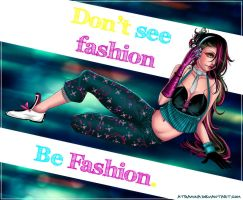 Don't see fashion, be Fashion by Atramina
