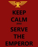 KEEP CALM AND SERVE THE EMPEROR by JohnHazatoth