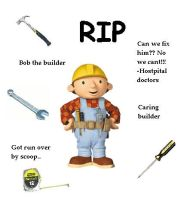 Bob the builder died.. by geegeeatdevianart
