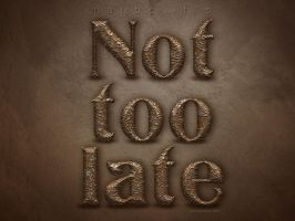 Not Too Late by Textuts