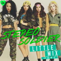 Little Mix - Stereo Soldier Cover / Album / Single by LadyWitwicky
