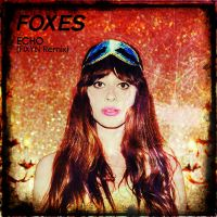 Foxes Echo Album Foxes - Echo  FIXYN Remix  by