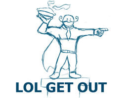LOL GET OUT by theGman0