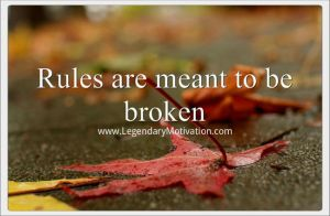 Rules are meant to be broken by LegendaryMotivation