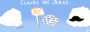 Clouds are jerks. by msprout