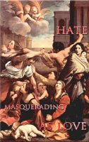 Hate masquerading as love by TenaciousDC