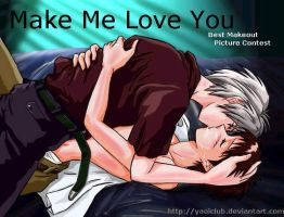 MAKE ME LOVE YOU - contest II by YAOIclub
