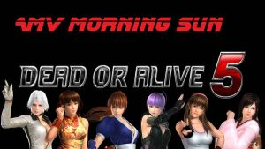 DEAD OR ALIVE 5 AMV -Morning Sun- by MsYelenaJonas