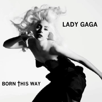 "Lady Gaga was ""Born This Way"" by ChaosE37"