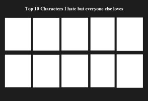 Top 10 Characters You Hate but Everyone Loves by SithVampireMaster27