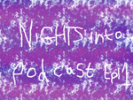 NiGHTS into podcast! episode 1 by MC-Gemstone