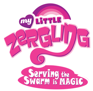 My Little Zergling: Serving the Swarm is Magic by captainaugust