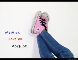 Dream on, Hold on, Move on by marieceleste