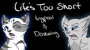 Life's Too Short - Ivypool and Dovewing MAP by Fire-Loup