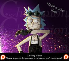 Rick and Morty - Metal worker Rick by Championx91