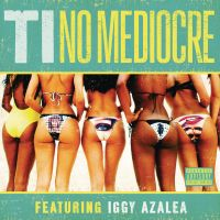 T.I. - No Mediocre (feat. Iggy Azalea) - Single by MagicDreamsPhotopack