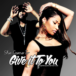 She came to give it to you by JorgeMinaj