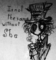Is not the same without she by luiganddaisy