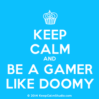 keep calm and be a gamer like doomy by D0omy