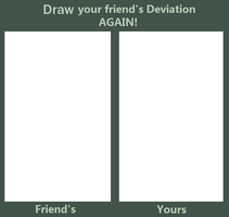 Draw your friend's Deviation AGAIN!- Blank by AllegroDemonee