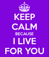Keep Calm Because I Live For You by TheOriginalBeatleBug