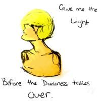Give me the Light before the Darkness takes over by ShadesWriter