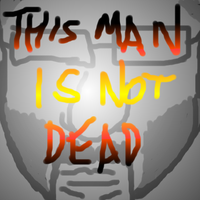 This Man Is Not Dead by man-in-shack